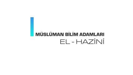 Müslüman Bilim Adamları - El Hazini