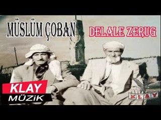 Müslüm Çoban - Delale Zerug (7) KLAY MUZİK