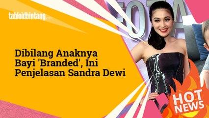 Anaknya Dibilang Bayi Branded, Ini Penjelasan Sandra Dewi