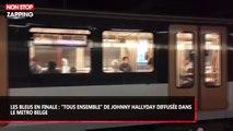"""""""Allez les Bleus"""" : La chanson """"Tous ensemble"""" de Johnny Hallyday diffusée dans le métro belge ! (vidéo)"""