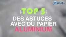 Top 5 des astuces avec du papier aluminium