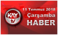 11 Temmuz 2018 Kay Tv Haber