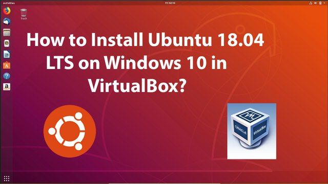 How to Download and  Install Ubuntu 18.04 LTS  on VirtualBox in Windows 10 Host?