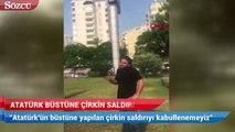Çukurova'da Atatürk büstüne çirkin saldırı