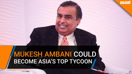 Mukesh Ambani could become Asia's top tycoon