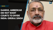 Ambedkar, Gandhi did not want courts dividing India: Giriraj Singh on Shariat courts