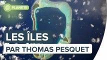 Les îles : le monde vu par Thomas Pesquet