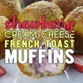 French Toast Muffins stuffed with lots of fresh strawberries and a lots of cream cheese are both fun to make and even more fun to eat! RECIPE