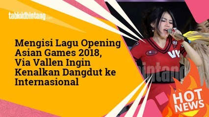 Lewat Asian Games 2018, Via Vallen Ingin Kenalkan Dangdut ke Internasional
