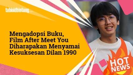 ikin Baper, Film After Meet You Diharapakan Menyamai Kesuksesan Dilan 1990