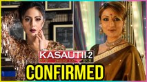 Hina Khan CONFIRMED As Komolika In Kasautii Zindagii Kay 2