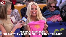 Jessica Simpson said Reality TV Makes Her Hyperventilate