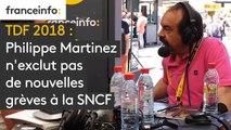 Les informés du Tour : Philippe Martinez n'exclut pas de nouvelles grèves à la SNCF