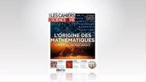 """""""L'origine des mathématiques"""" - Les Cahiers de Science & Vie n°179"""