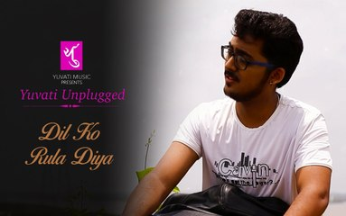 Dil Ko Rula Diya | Yuvati Unplugged | Full Video Song | Yuvati Music
