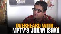 OVERHEARD WITH… Media Prima TV's Johan Ishak