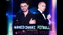 Chawki ft. Pitbull - Habibi I Love You (Club Radio Remix) | شوقي