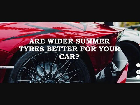Are Wider Summer Tyres Better For Your Car