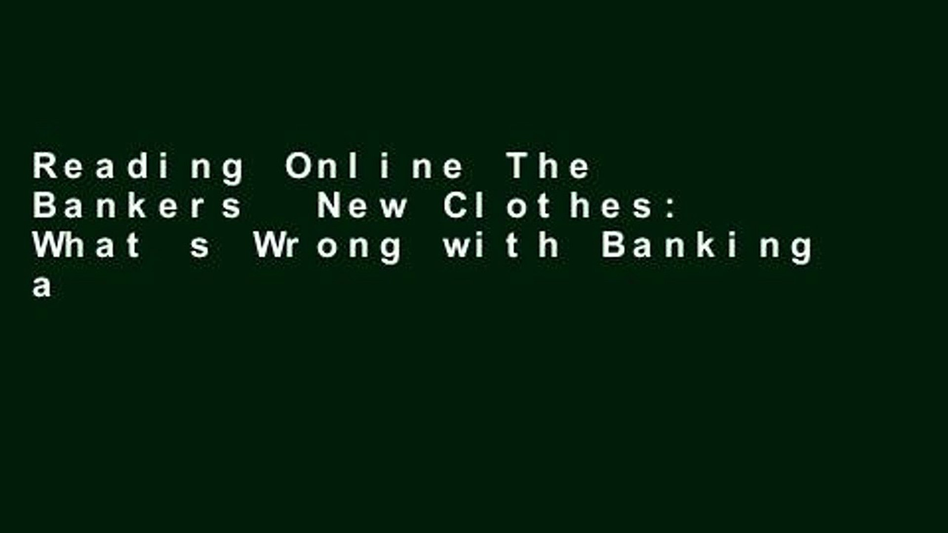 Reading Online The Bankers  New Clothes: What s Wrong with Banking and What to Do about It Unlimited