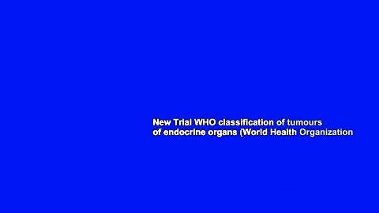 New Trial WHO classification of tumours of endocrine organs (World Health Organization