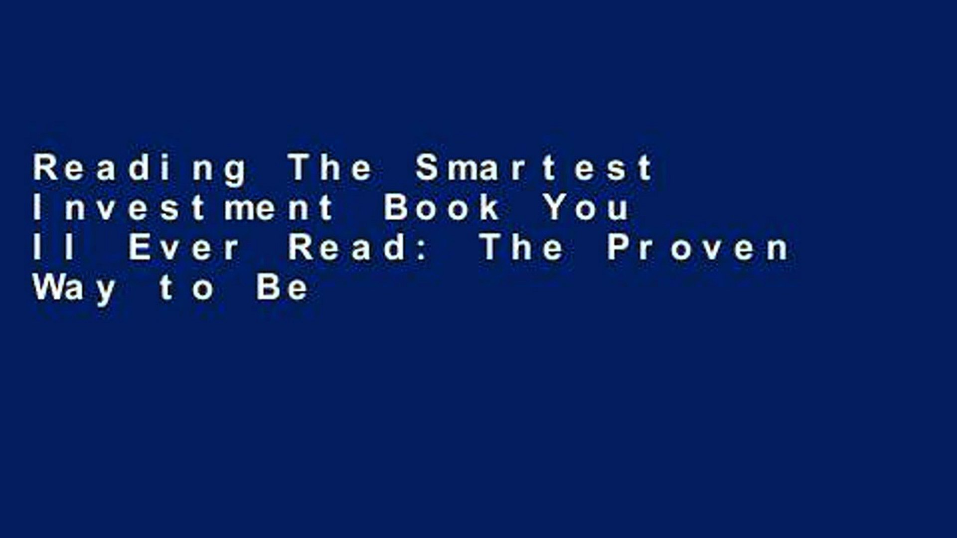 Reading The Smartest Investment Book You ll Ever Read: The Proven Way to Beat the pros and Take