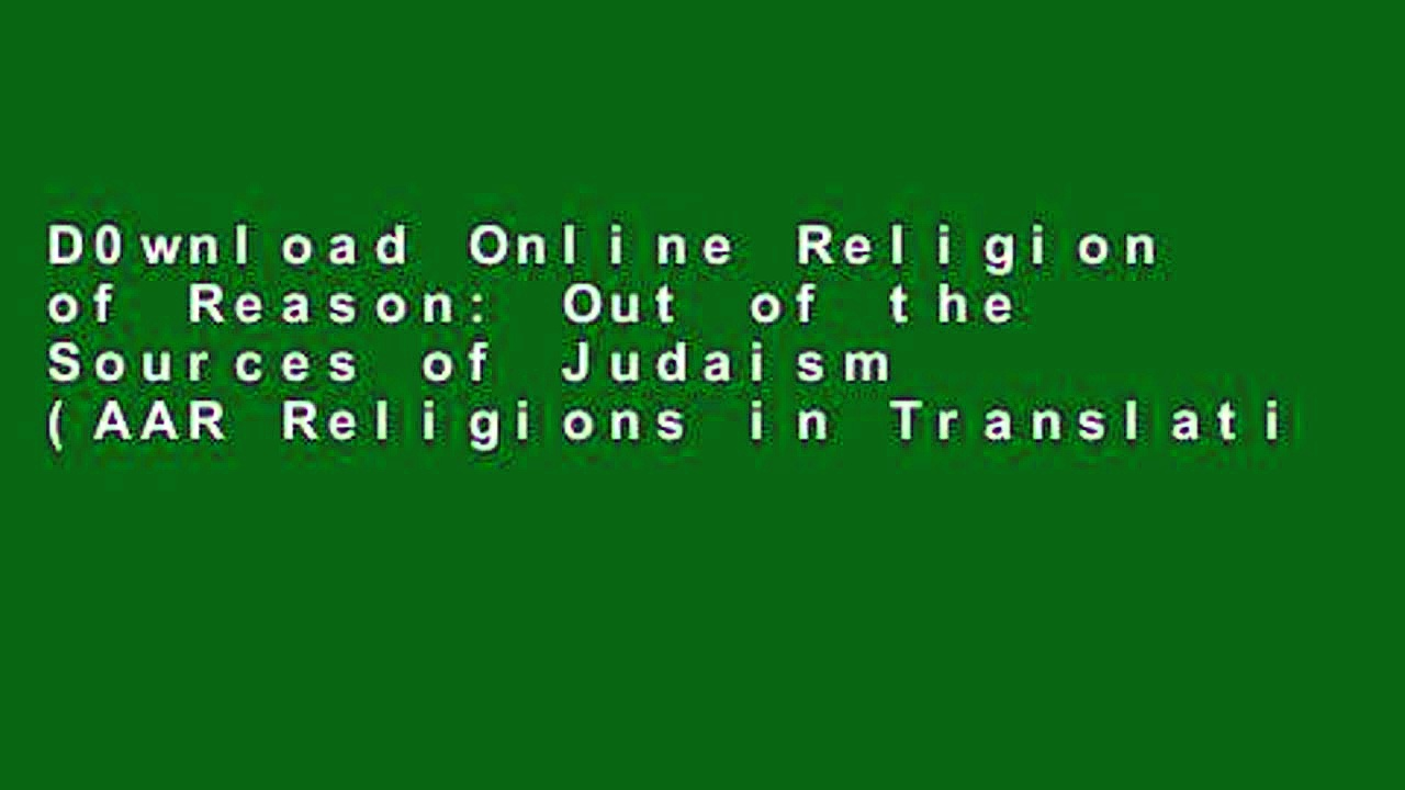 D0wnload Online Religion of Reason: Out of the Sources of Judaism (AAR Religions in Translation)