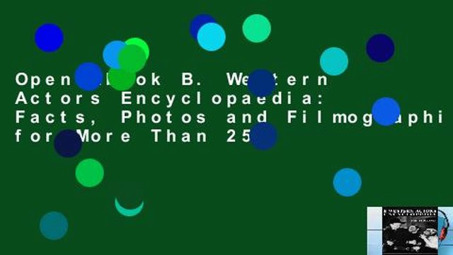 Open Ebook B. Western Actors Encyclopaedia: Facts, Photos and Filmographies for More Than 250