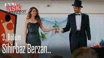 Sihirbaz Berzan.. - Acil Aşk Aranıyor 3. Bölüm