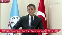 Milli Eğitim Bakanı Ziya Selçuk Umut güzel bir şeydir, ama umut tacirliği iyi bir şey değildir