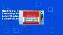 Reading Full Coaching for Leadership: Writings on Leadership from the World s Greatest Coaches For