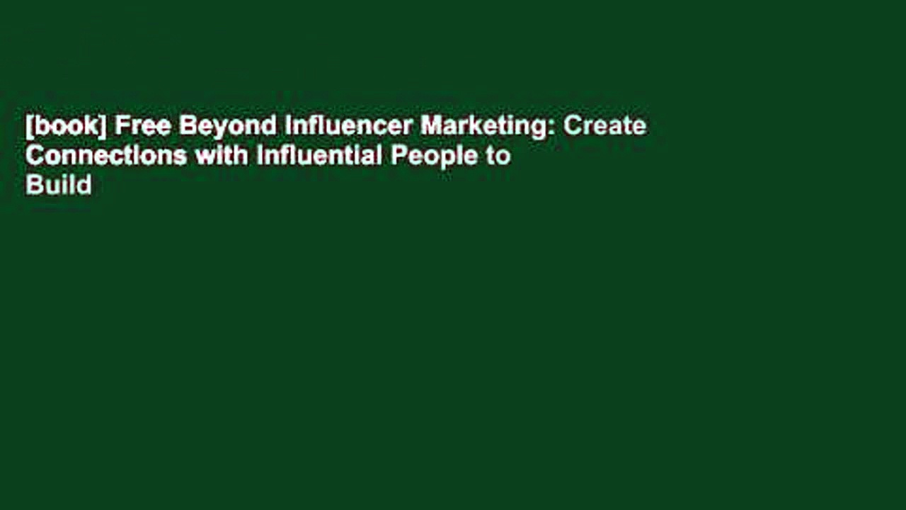 [book] Free Beyond Influencer Marketing: Create Connections with Influential People to Build