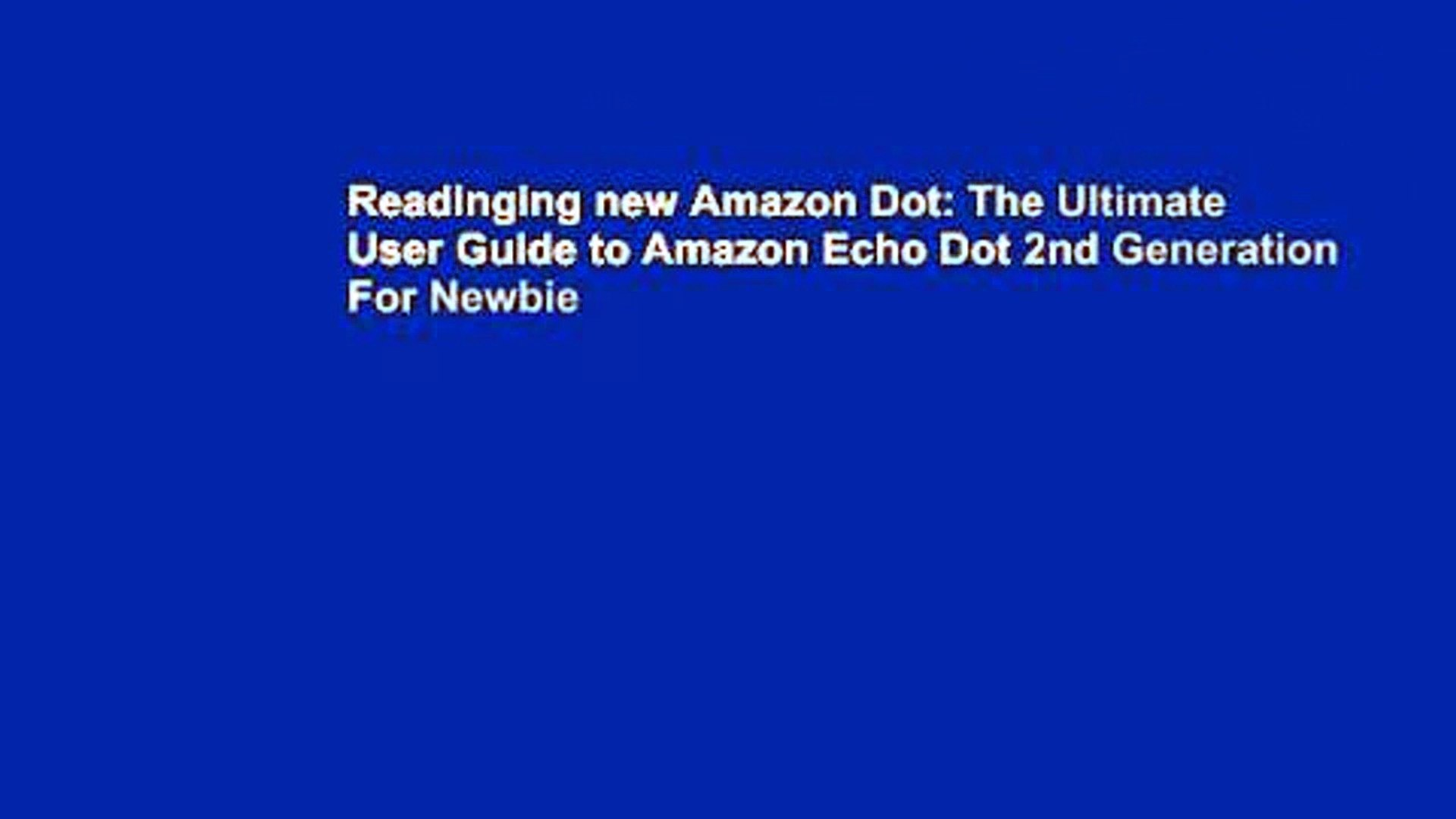Readinging new Amazon Dot: The Ultimate User Guide to Amazon Echo Dot 2nd Generation For Newbie
