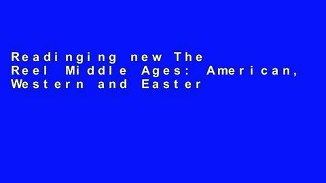 Readinging new The Reel Middle Ages: American, Western and Eastern European, Middle Eastern and