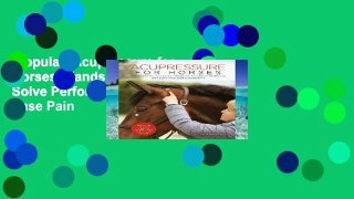 Popular  Acupressure for Horses: Hands-On Techniques to Solve Performance Problems and Ease Pain