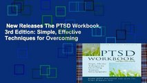New Releases The PTSD Workbook, 3rd Edition: Simple, Effective Techniques for Overcoming