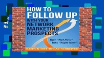 Best ebook  How to Follow Up With Your Network Marketing Prospects: Turn Not Now Into Right Now!