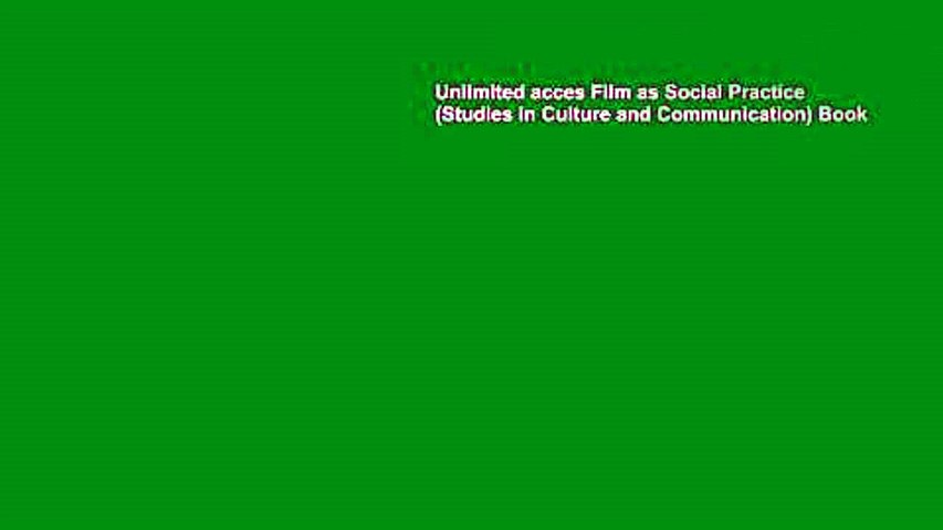 Unlimited acces Film as Social Practice (Studies in Culture and Communication) Book