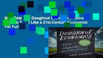 New Releases Doughnut Economics: Seven Ways to Think Like a 21st-Century Economist  For Full