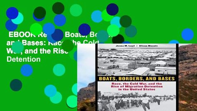 EBOOK Reader Boats, Borders, and Bases: Race, the Cold War, and the Rise of Migration Detention