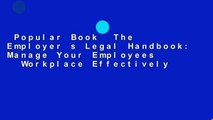 Popular Book  The Employer s Legal Handbook: Manage Your Employees   Workplace Effectively