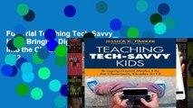 Full Trial Teaching Tech-Savvy Kids: Bringing Digital Media Into the Classroom, Grades 5-12