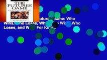 Best ebook  The Futures Game: Who Wins, Who Loses, Why: Who Wins, Who Loses, and Why  For Kindle