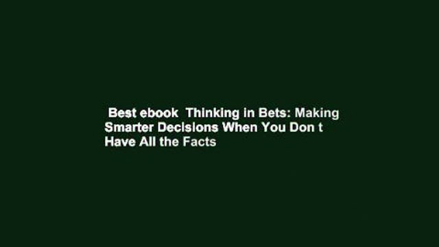 Best ebook  Thinking in Bets: Making Smarter Decisions When You Don t Have All the Facts