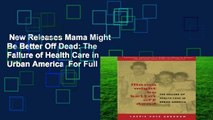 New Releases Mama Might Be Better Off Dead: The Failure of Health Care in Urban America  For Full