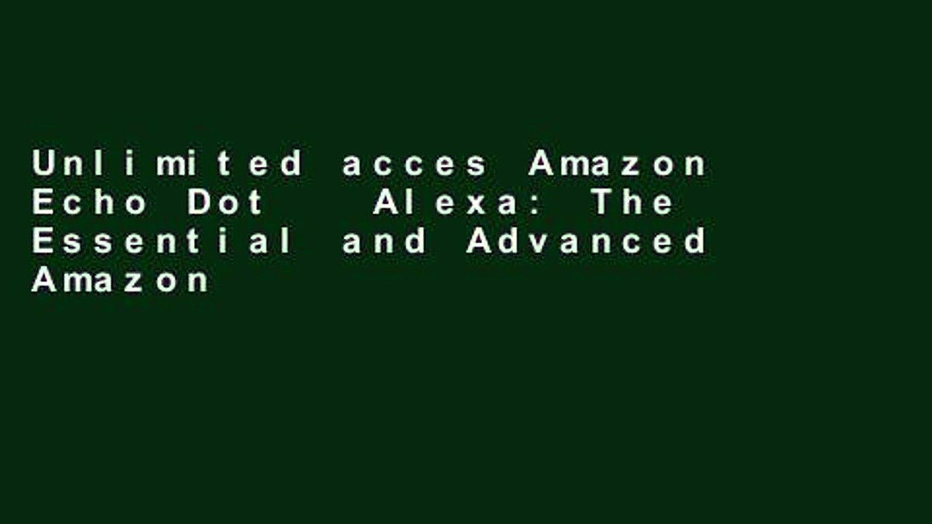 Unlimited acces Amazon Echo Dot   Alexa: The Essential and Advanced Amazon Echo Dot and Alexa User