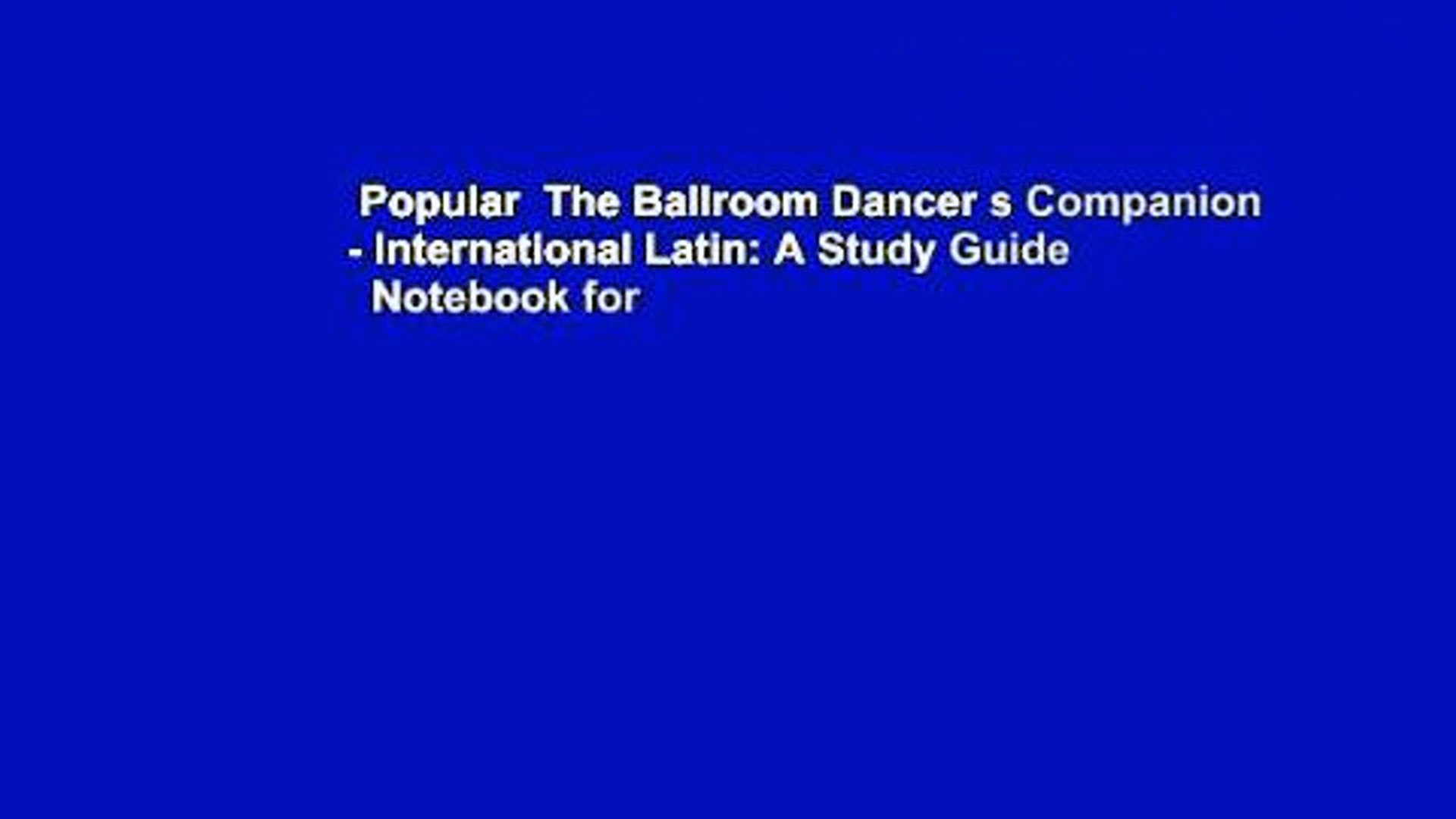 Popular  The Ballroom Dancer s Companion - International Latin: A Study Guide   Notebook for