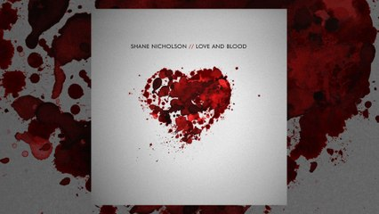 Shane Nicholson - Making Love And Blood