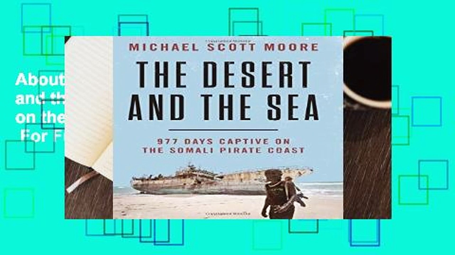 About For Books  The Desert and the Sea: 977 Days Captive on the Somali Pirate Coast  For Full
