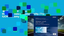Best ebook  Water and the Law: Towards Sustainability (The IUCN Academy of Environmental Law