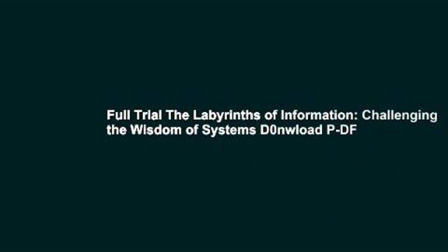 Challenging the Wisdom of Systems The Labyrinths of Information